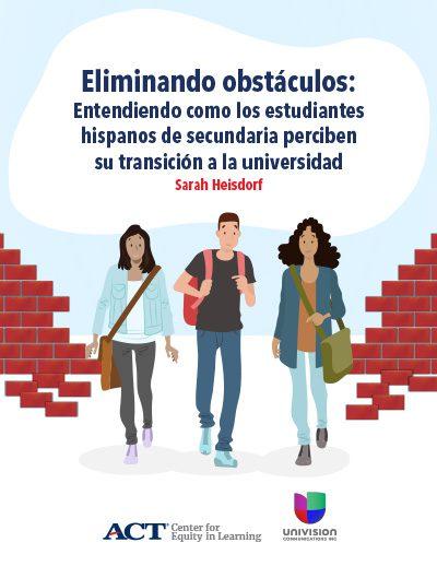 Eliminando obstáculos: Entendiendo como los estudiantes hispanos de secundaria perciben su transición a la universidad (Spanish)